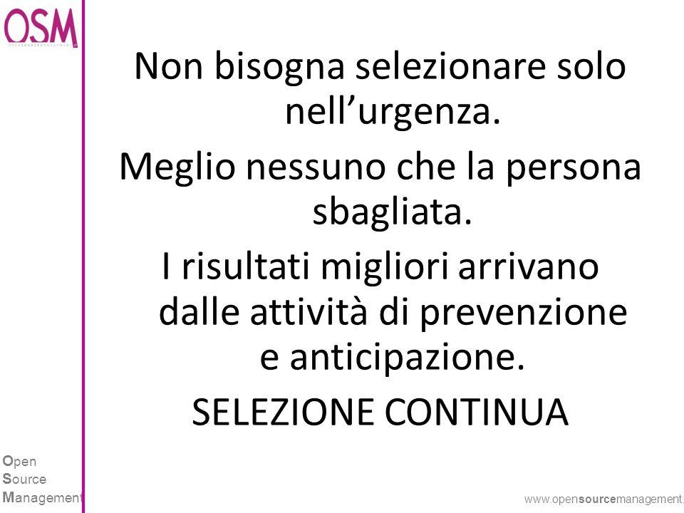 O pen S ource M anagement www.opensourcemanagement.it Non bisogna selezionare solo nellurgenza.