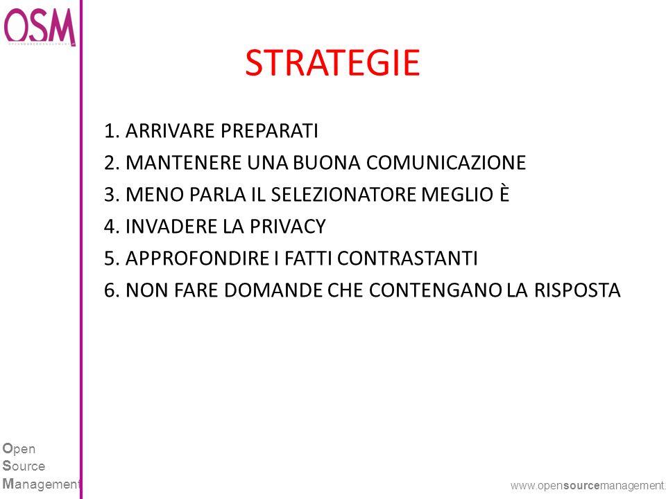 O pen S ource M anagement www.opensourcemanagement.it STRATEGIE 1. ARRIVARE PREPARATI 2. MANTENERE UNA BUONA COMUNICAZIONE 3. MENO PARLA IL SELEZIONAT