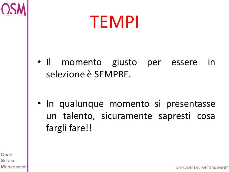 O pen S ource M anagement www.opensourcemanagement.it TEMPI Il momento giusto per essere in selezione è SEMPRE.