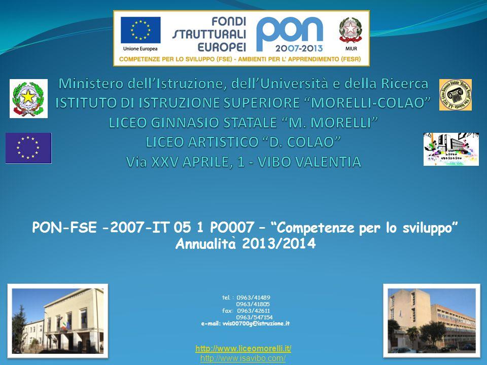 PON-FSE -2007-IT 05 1 PO007 – Competenze per lo sviluppo Annualita ̀ 2013/2014 http://www.liceomorelli.it/ http://www.isavibo.com/ tel.