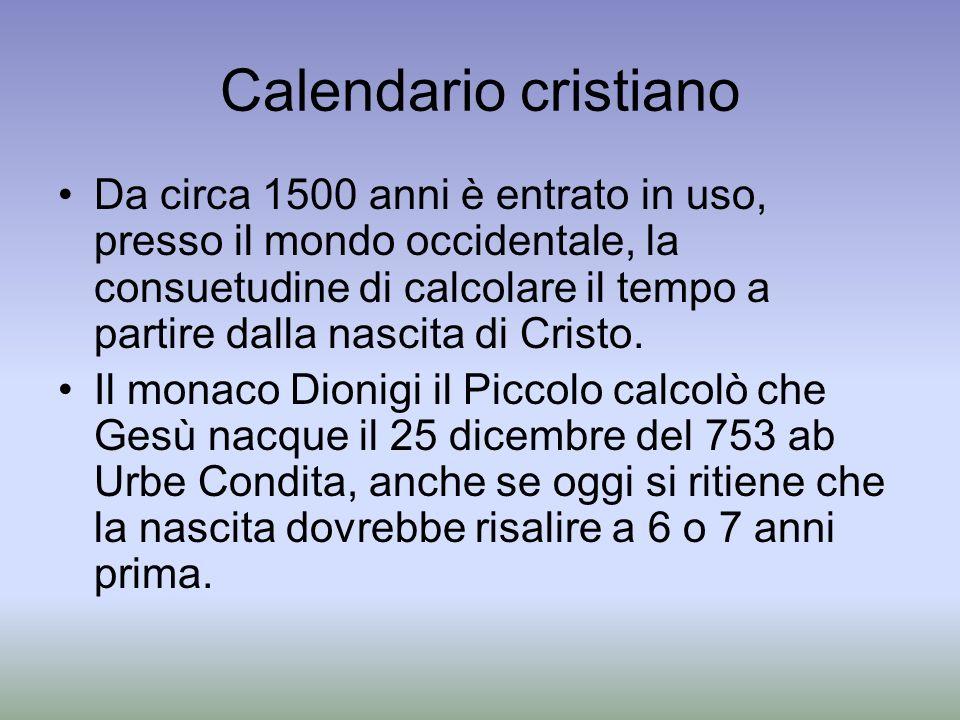 Calendario cristiano Da circa 1500 anni è entrato in uso, presso il mondo occidentale, la consuetudine di calcolare il tempo a partire dalla nascita d