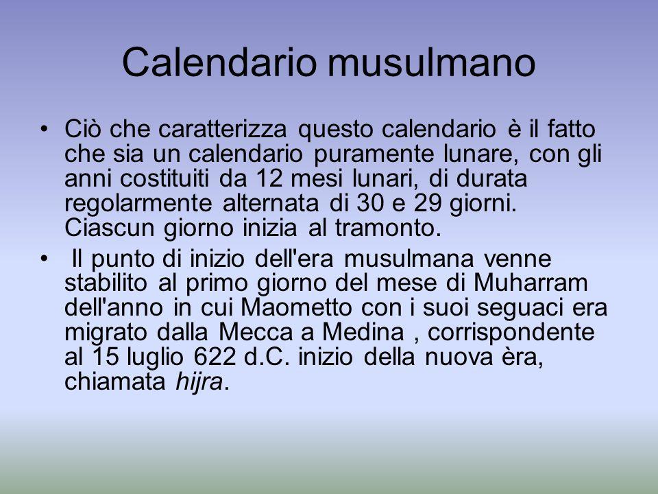 Calendario musulmano Ciò che caratterizza questo calendario è il fatto che sia un calendario puramente lunare, con gli anni costituiti da 12 mesi luna