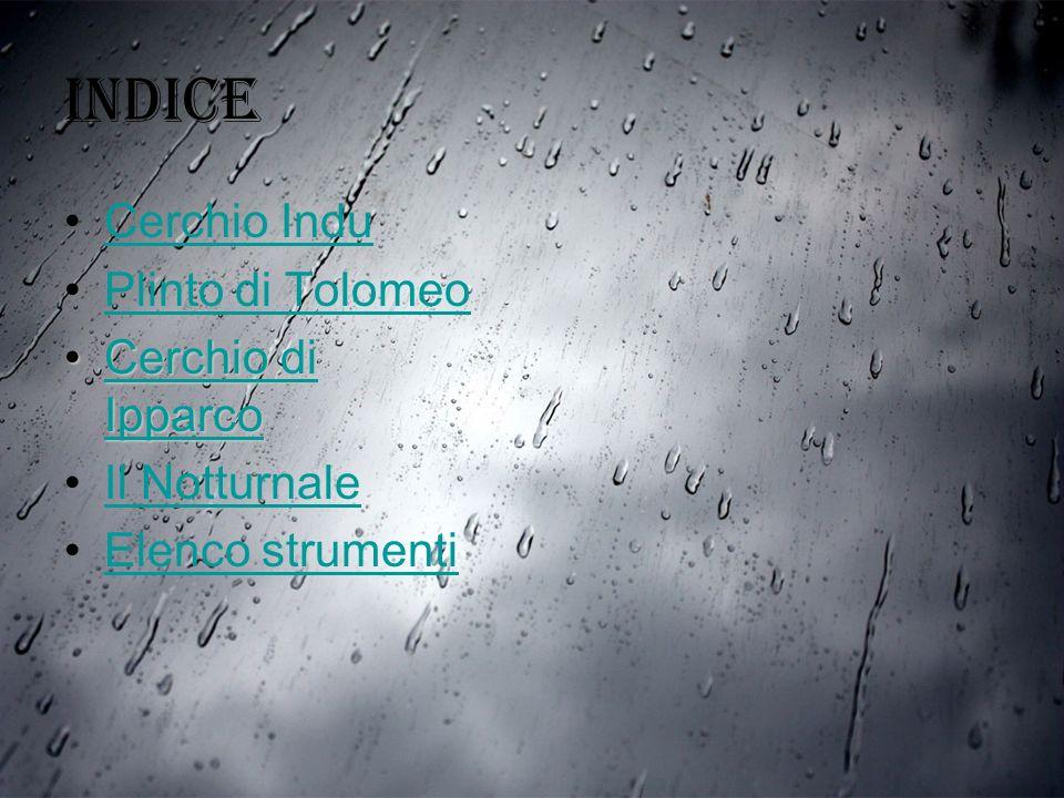 Indice Cerchio Indu Plinto di Tolomeo Cerchio di IpparcoCerchio di IpparcoCerchio di IpparcoCerchio di Ipparco Il Notturnale Elenco strumenti