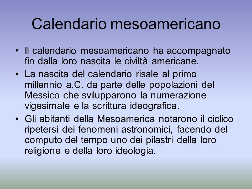 Calendario mesoamericano Il calendario mesoamericano ha accompagnato fin dalla loro nascita le civiltà americane. La nascita del calendario risale al