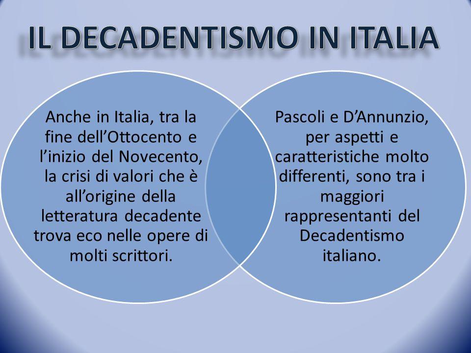 Pascoli e DAnnunzio, per aspetti e caratteristiche molto differenti, sono tra i maggiori rappresentanti del Decadentismo italiano. Anche in Italia, tr