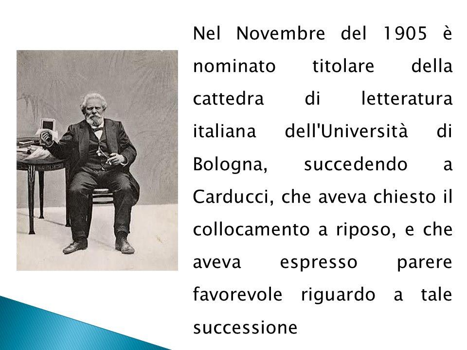 Nel Novembre del 1905 è nominato titolare della cattedra di letteratura italiana dell'Università di Bologna, succedendo a Carducci, che aveva chiesto