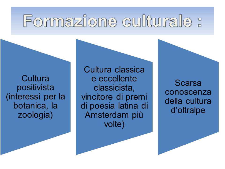 Cultura positivista (interessi per la botanica, la zoologia) Cultura classica e eccellente classicista, vincitore di premi di poesia latina di Amsterd