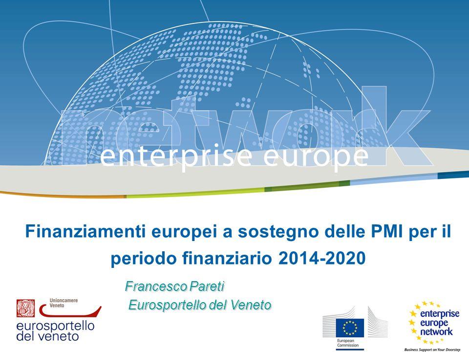 Finanziamenti europei a sostegno delle PMI per il periodo finanziario 2014-2020 Francesco Pareti Eurosportello del Veneto Eurosportello del Veneto
