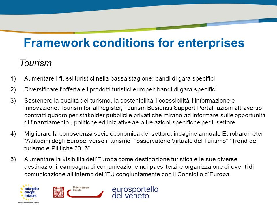 Framework conditions for enterprises Tourism 1)Aumentare i flussi turistici nella bassa stagione: bandi di gara specifici 2)Diversificare lofferta e i