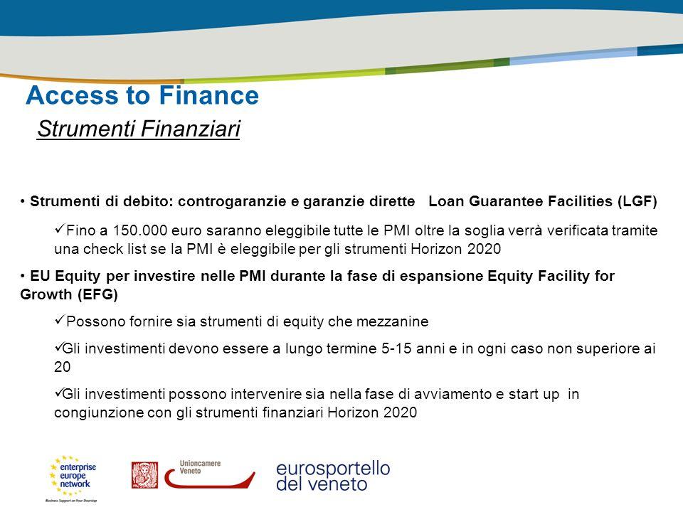 Access to Finance Strumenti Finanziari Strumenti di debito: controgaranzie e garanzie dirette Loan Guarantee Facilities (LGF) Fino a 150.000 euro sara