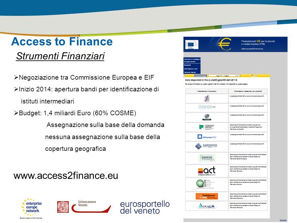 Access to Finance Strumenti Finanziari Negoziazione tra Commissione Europea e EIF Inizio 2014: apertura bandi per identificazione di istituti intermed