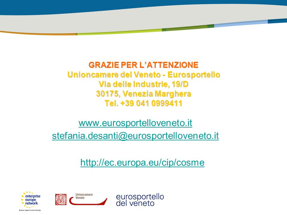 GRAZIE PER LATTENZIONE Unioncamere del Veneto -Eurosportello Via delle Industrie, 19/D 30175, Venezia Marghera Tel. +39 041 0999411 GRAZIE PER LATTENZ