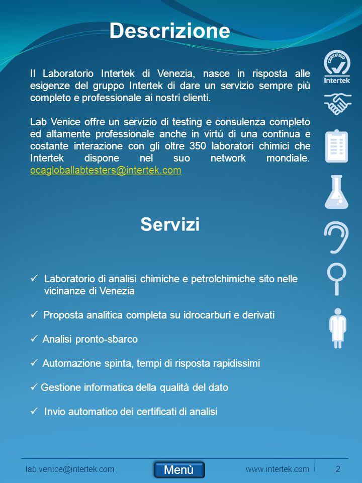 www.intertek.com2lab.venice@intertek.com Menù Descrizione Il Laboratorio Intertek di Venezia, nasce in risposta alle esigenze del gruppo Intertek di dare un servizio sempre più completo e professionale ai nostri clienti.
