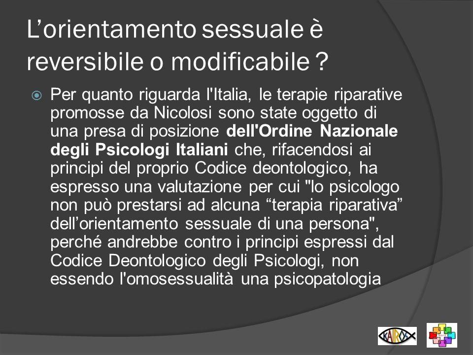 Lorientamento sessuale è reversibile o modificabile ? Per quanto riguarda l'Italia, le terapie riparative promosse da Nicolosi sono state oggetto di u