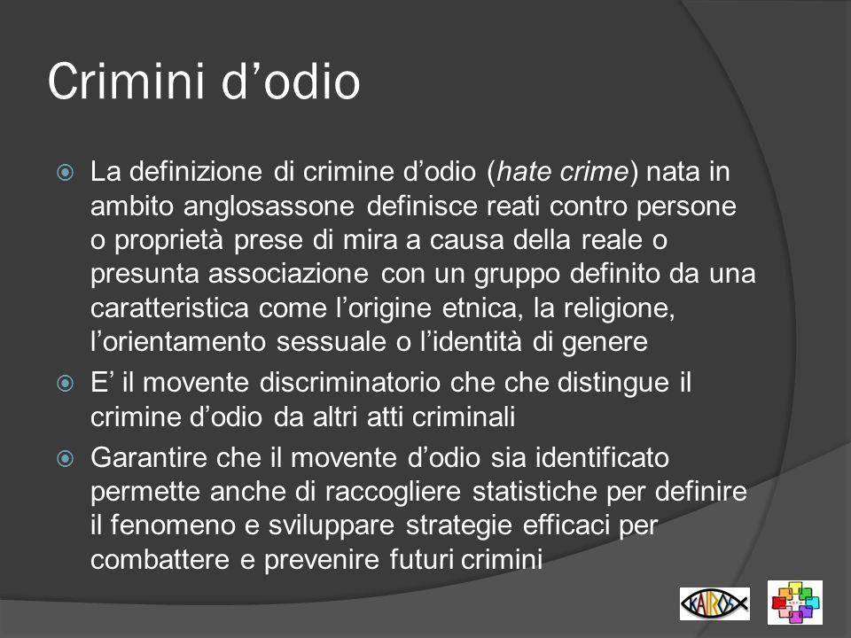 Crimini dodio La definizione di crimine dodio (hate crime) nata in ambito anglosassone definisce reati contro persone o proprietà prese di mira a caus