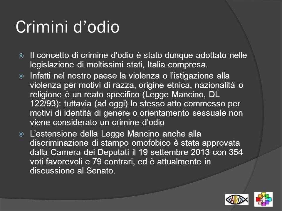 Crimini dodio Il concetto di crimine dodio è stato dunque adottato nelle legislazione di moltissimi stati, Italia compresa. Infatti nel nostro paese l