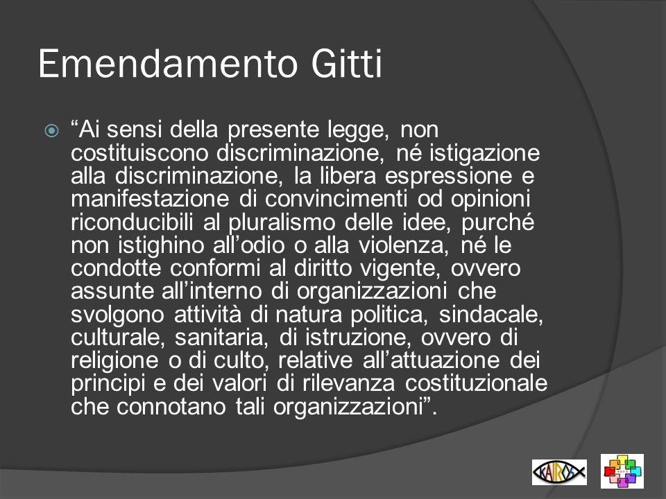 Emendamento Gitti Ai sensi della presente legge, non costituiscono discriminazione, né istigazione alla discriminazione, la libera espressione e manif