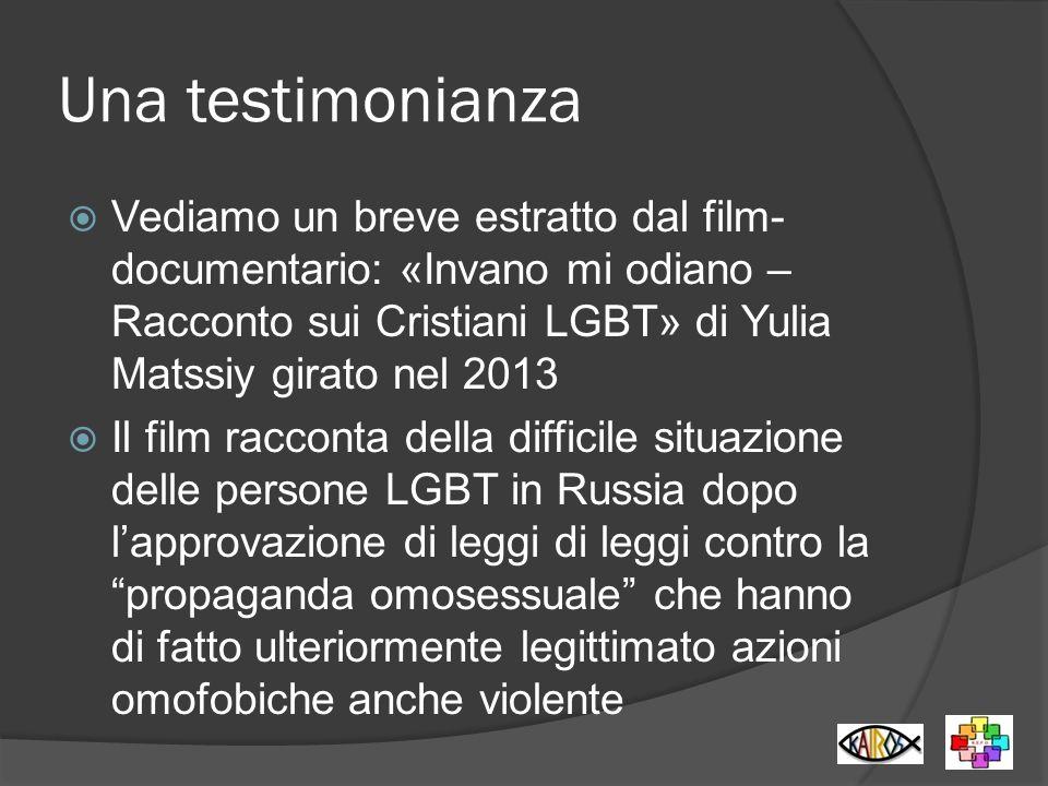 Una testimonianza Vediamo un breve estratto dal film- documentario: «Invano mi odiano – Racconto sui Cristiani LGBT» di Yulia Matssiy girato nel 2013
