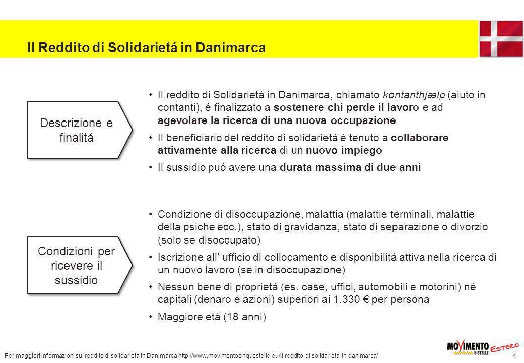 3 Il Reddito di Solidarietá in Svezia In Svezia il reddito di solidarietá é finalizzato a sostenere finanziariamente chi chi perde occupazione e a favorirne il reinserimento nel mondo del lavoro.