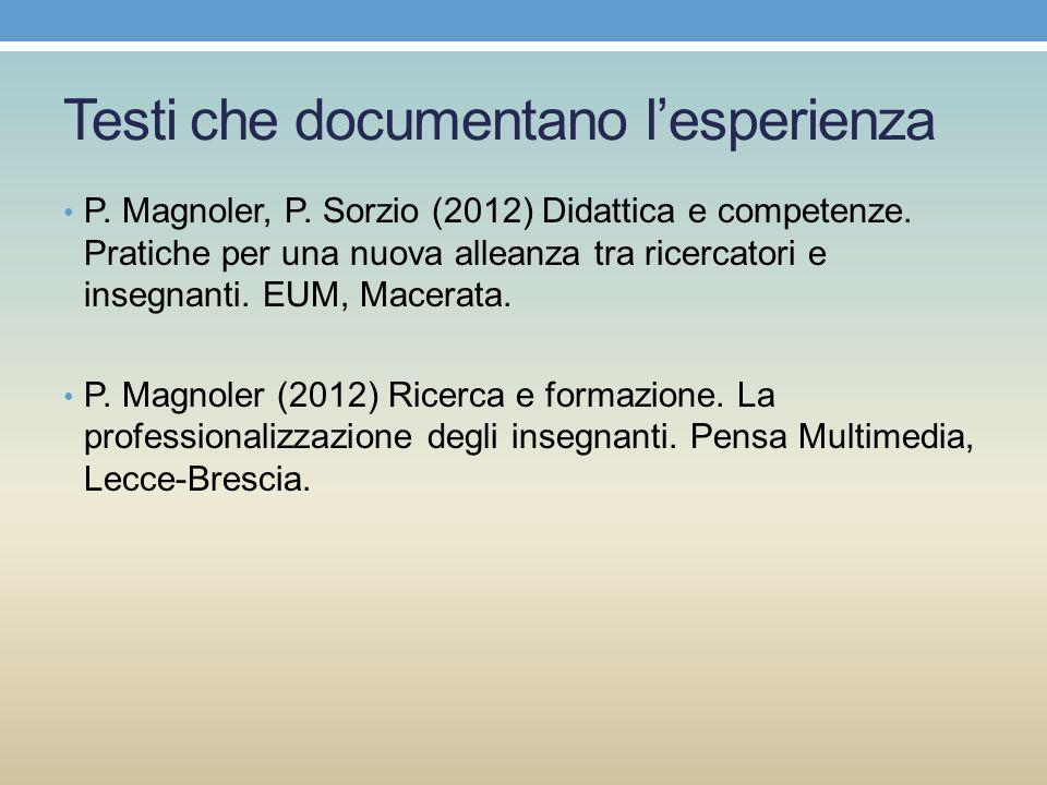 Testi che documentano lesperienza P. Magnoler, P. Sorzio (2012) Didattica e competenze. Pratiche per una nuova alleanza tra ricercatori e insegnanti.