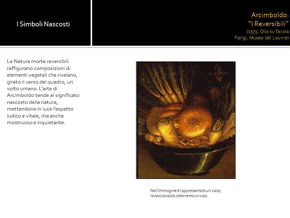 Le Nature morte reversibili raffigurano composizioni di elementi vegetali che rivelano, girato il verso del quadro, un volto umano. Larte di Arcimbold