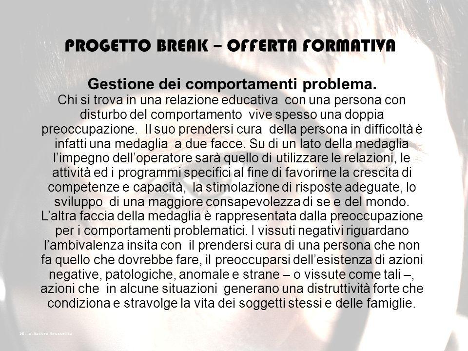 DR. A.Matteo Bruscella PROGETTO BREAK – OFFERTA FORMATIVA Legalità. L'educazione alla legalità ha per oggetto la natura e la funzione delle regole nel