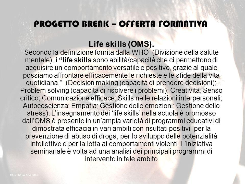 DR. A.Matteo Bruscella PROGETTO BREAK – OFFERTA FORMATIVA Gestione dei comportamenti problema. Chi si trova in una relazione educativa con una persona