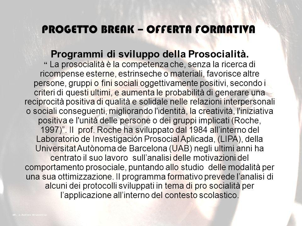 DR. A.Matteo Bruscella PROGETTO BREAK – OFFERTA FORMATIVA Life skills (OMS). Secondo la definizione fornita dalla WHO (Divisione della salute mentale)