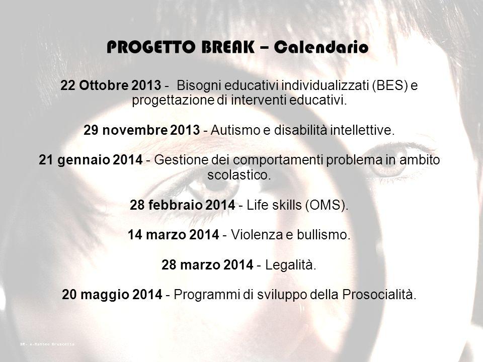 DR. A.Matteo Bruscella PROGETTO BREAK – Logistica I seminari saranno tenuti da Piscologi, Pedagogisti, Psicoterapeuti e docenti esperti dei temi sopra