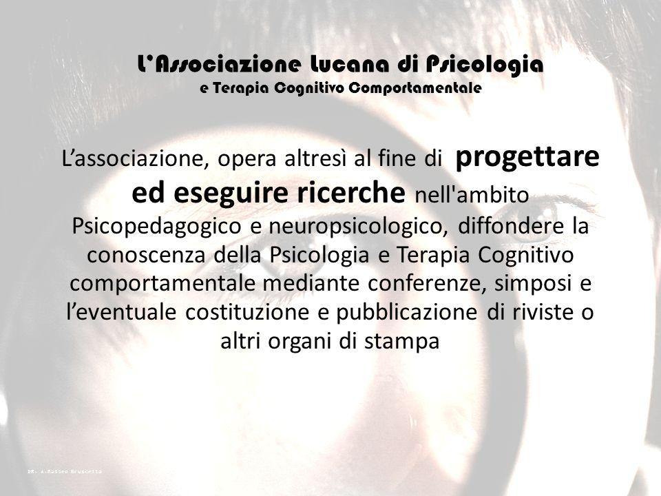 DR. A.Matteo Bruscella LAssociazione opera al fine di promuovere la corretta applicazione della Psicologia e Terapia Cognitivo - Comportamentale ai pr