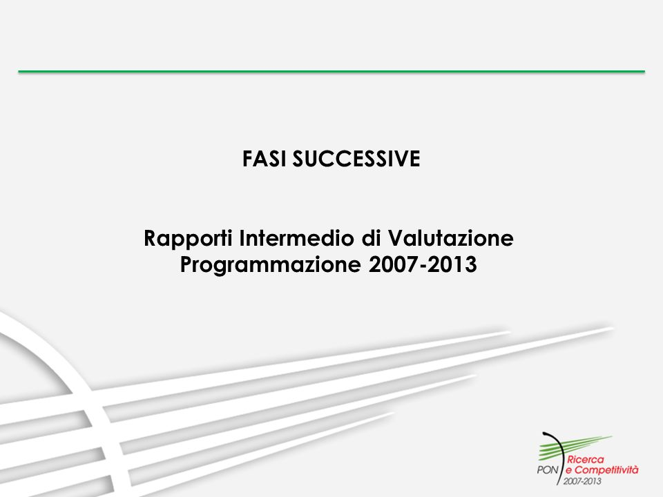 FASI SUCCESSIVE Rapporti Intermedio di Valutazione Programmazione 2007-2013