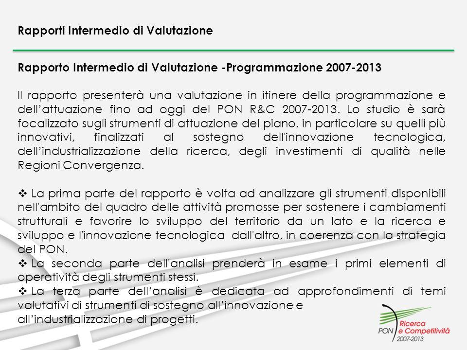 Rapporto Intermedio di Valutazione -Programmazione 2007-2013 Il rapporto presenterà una valutazione in itinere della programmazione e dellattuazione f