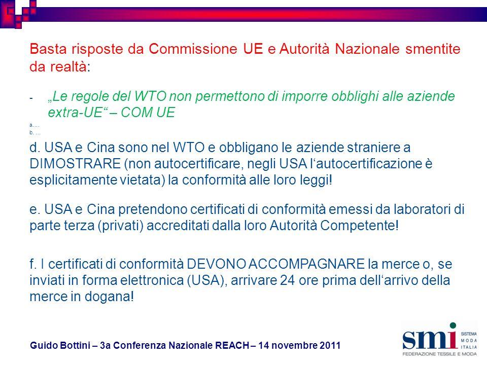 Guido Bottini – 3a Conferenza Nazionale REACH – 14 novembre 2011 Basta risposte da Commissione UE e Autorità Nazionale smentite da realtà: -Le regole del WTO non permettono di imporre obblighi alle aziende extra-UE – COM UE a….