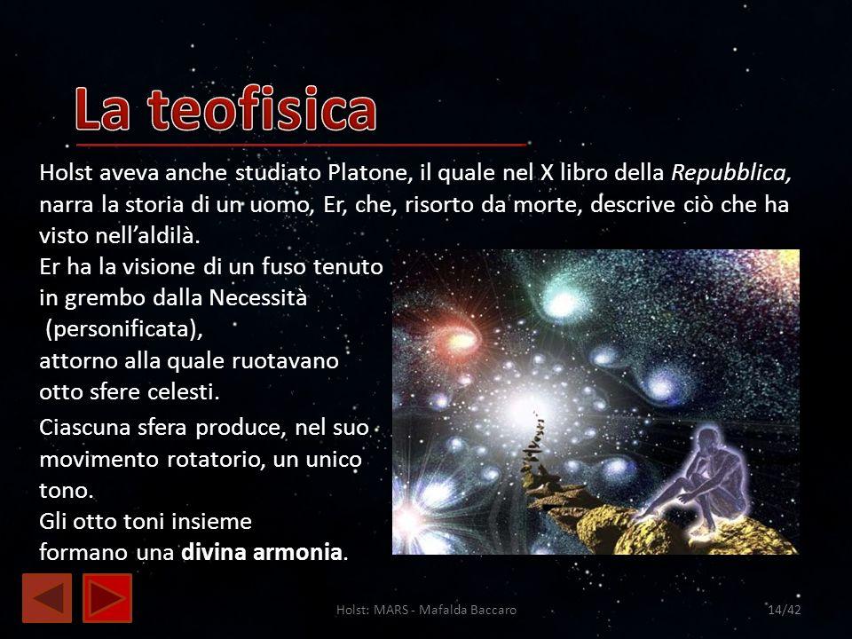 Holst: MARS - Mafalda Baccaro14/42 Holst aveva anche studiato Platone, il quale nel X libro della Repubblica, narra la storia di un uomo, Er, che, ris