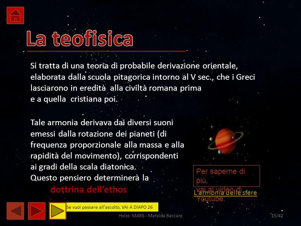 Holst: MARS - Mafalda Baccaro15/42 L'armonia delle sfere Si tratta di una teoria di probabile derivazione orientale, elaborata dalla scuola pitagorica