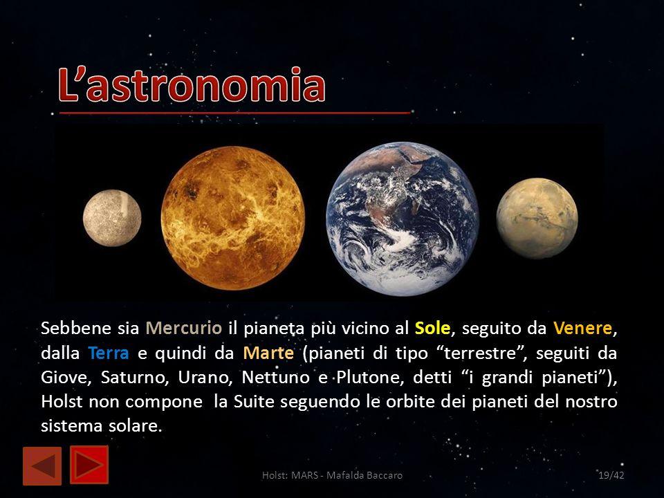 Holst: MARS - Mafalda Baccaro19/42 Sebbene sia Mercurio il pianeta più vicino al Sole, seguito da Venere, dalla Terra e quindi da Marte (pianeti di ti
