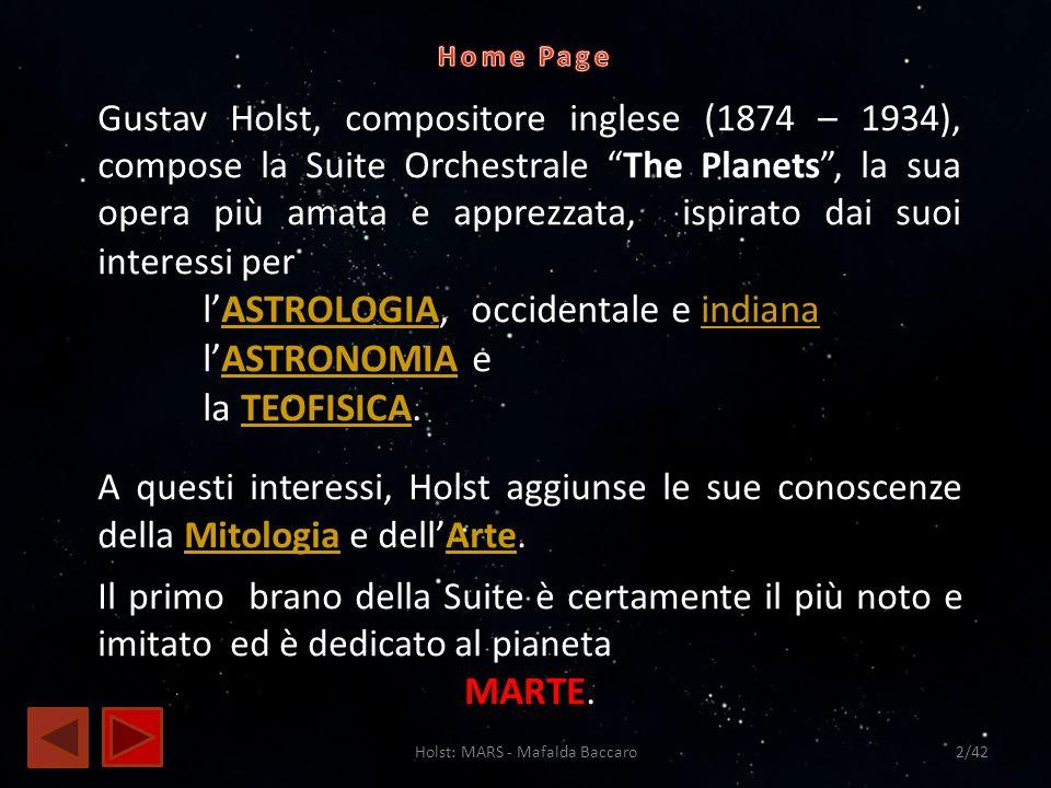 Holst: MARS - Mafalda Baccaro2/42 Gustav Holst, compositore inglese (1874 – 1934), compose la Suite Orchestrale The Planets, la sua opera più amata e