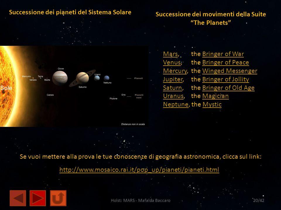 Holst: MARS - Mafalda Baccaro20/42 http://www.mosaico.rai.it/pop_up/pianeti/pianeti.html Successione dei pianeti del Sistema Solare Successione dei mo