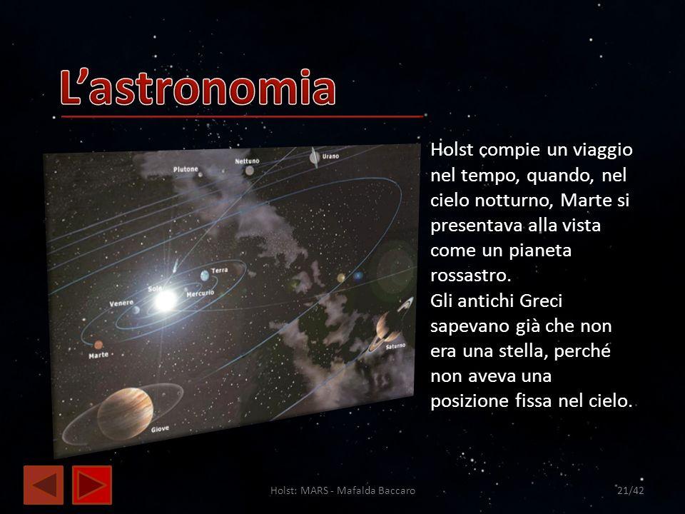 Holst: MARS - Mafalda Baccaro21/42 Holst compie un viaggio nel tempo, quando, nel cielo notturno, Marte si presentava alla vista come un pianeta rossa