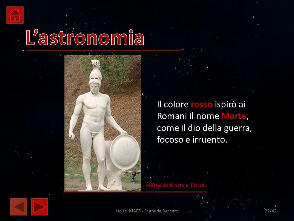 Holst: MARS - Mafalda Baccaro22/42 Il colore rosso ispirò ai Romani il nome Marte, come il dio della guerra, focoso e irruento. Statua di Marte a Tivo