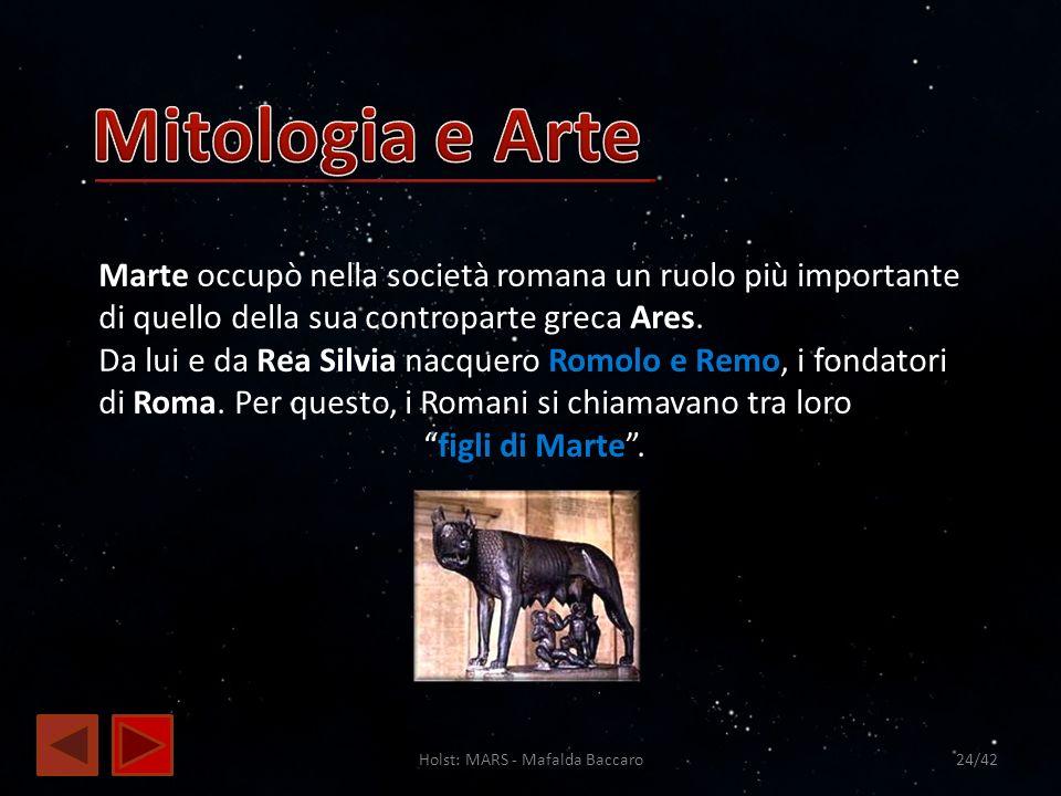 Holst: MARS - Mafalda Baccaro24/42 Marte occupò nella società romana un ruolo più importante di quello della sua controparte greca Ares. Da lui e da R