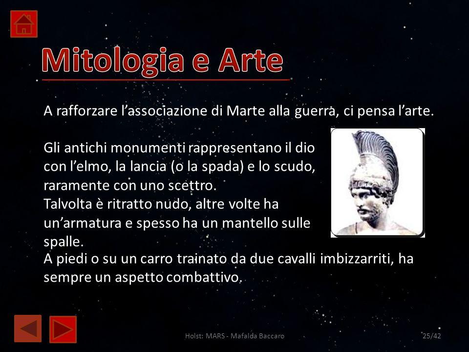 Holst: MARS - Mafalda Baccaro25/42 A rafforzare lassociazione di Marte alla guerra, ci pensa larte. Gli antichi monumenti rappresentano il dio con lel
