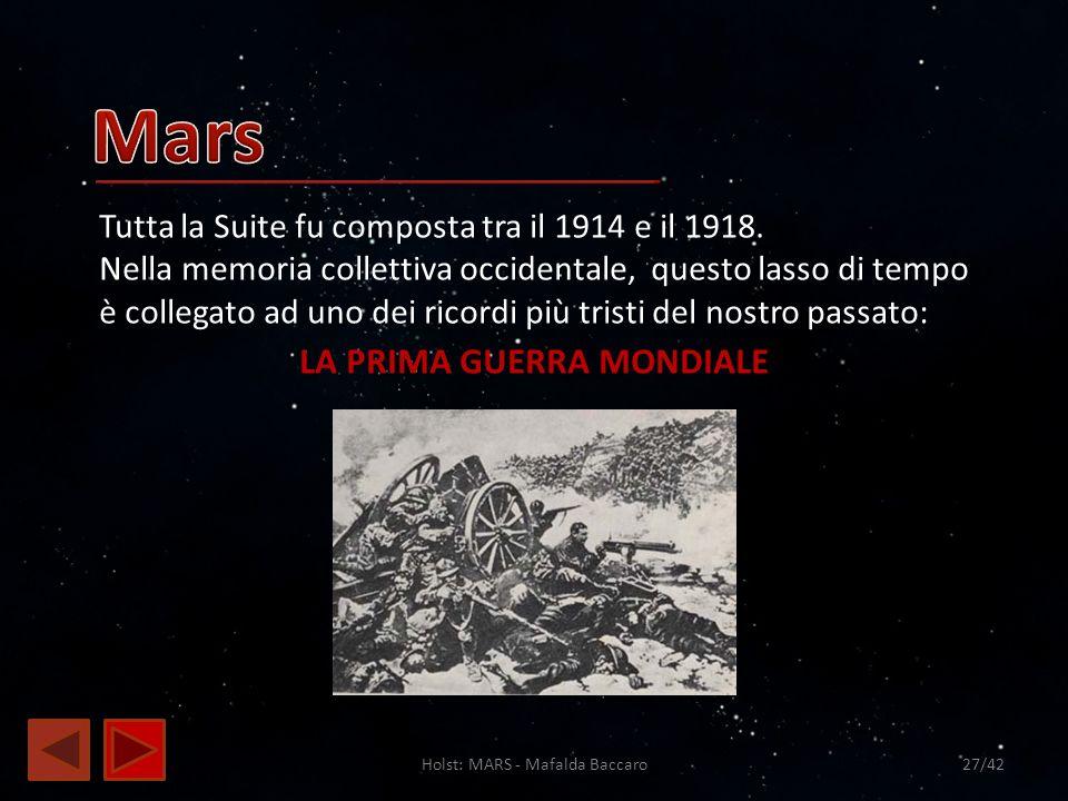 Holst: MARS - Mafalda Baccaro27/42 Tutta la Suite fu composta tra il 1914 e il 1918. Nella memoria collettiva occidentale, questo lasso di tempo è col