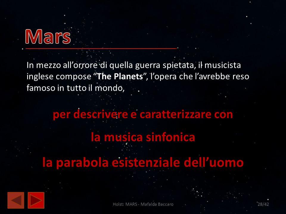 Holst: MARS - Mafalda Baccaro28/42 In mezzo allorrore di quella guerra spietata, il musicista inglese compose The Planets, lopera che lavrebbe reso fa