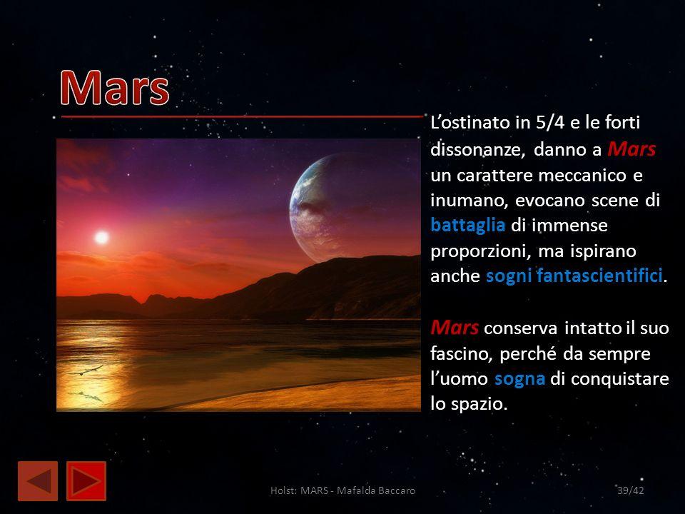 Holst: MARS - Mafalda Baccaro39/42 Lostinato in 5/4 e le forti dissonanze, danno a Mars un carattere meccanico e inumano, evocano scene di battaglia d