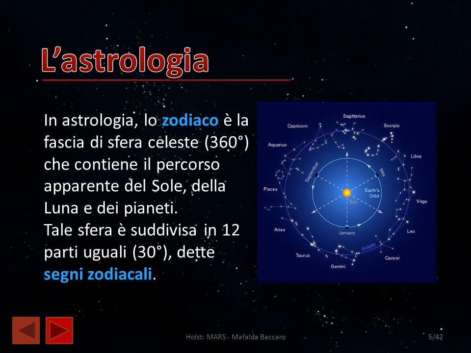 Holst: MARS - Mafalda Baccaro5/42 In astrologia, lo zodiaco è la fascia di sfera celeste (360°) che contiene il percorso apparente del Sole, della Lun
