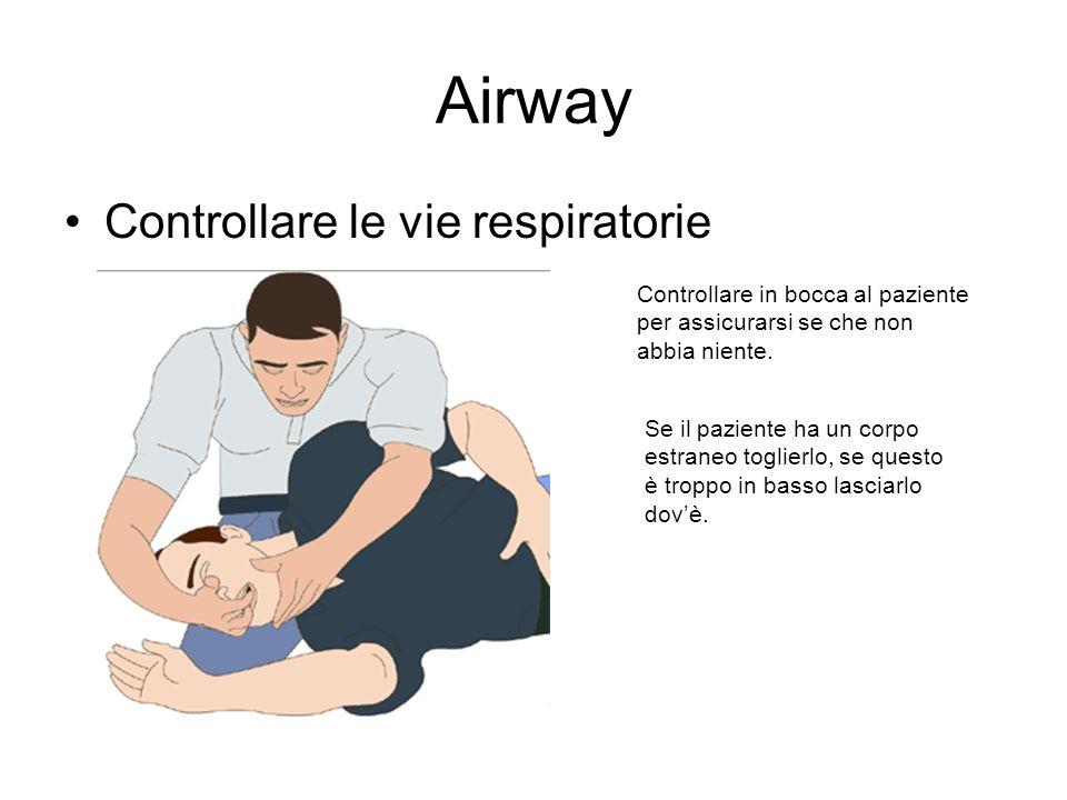 Airway Controllare le vie respiratorie Controllare in bocca al paziente per assicurarsi se che non abbia niente. Se il paziente ha un corpo estraneo t