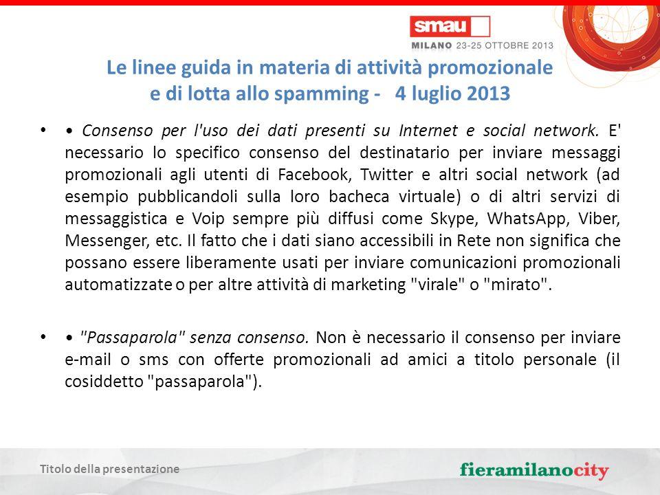 Titolo della presentazione Le linee guida in materia di attività promozionale e di lotta allo spamming - 4 luglio 2013 Consenso per l uso dei dati presenti su Internet e social network.