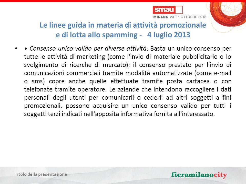Titolo della presentazione Le linee guida in materia di attività promozionale e di lotta allo spamming - 4 luglio 2013 Consenso unico valido per diverse attività.