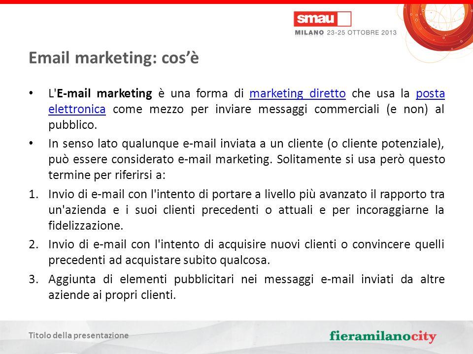 Titolo della presentazione Email marketing: cosè L E-mail marketing è una forma di marketing diretto che usa la posta elettronica come mezzo per inviare messaggi commerciali (e non) al pubblico.marketing direttoposta elettronica In senso lato qualunque e-mail inviata a un cliente (o cliente potenziale), può essere considerato e-mail marketing.